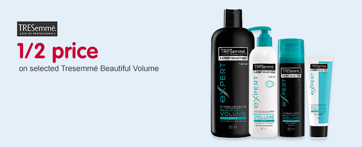 1/2 price on selected Tresemme Beautiful Volume