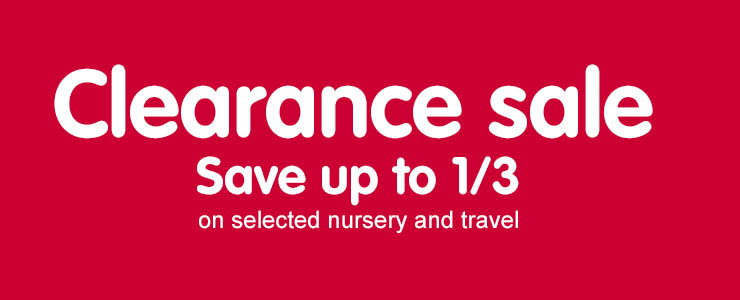 Clearance Sale - Save up to 1/3 on selected Nursery & Travel