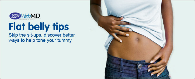 Flat belly tips. Skip the sit-ups! Discover better ways to tone your tummy. Boots WebMD