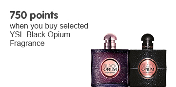 750 points When you buy selected YSL Black Opium Fragrance
