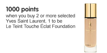 1000 points when you buy 2 or more YSL, 1 to be Touche Eclat foundation