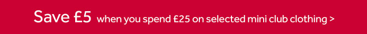 Save £5 when you spend £25 on selected mini club clothing