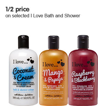 1/2 price on selected I love bath and shower