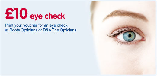 10 pound eye check. Print your voucher for an eye check at Boots or D and A Opticians
