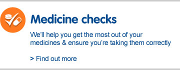 Medicine checks. We'll help you get the most out of your medicines and ensure you're taking them correctly
